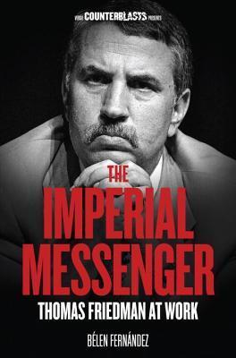 Imperial Messenger: Thomas Friedman at Work Belén Fernández