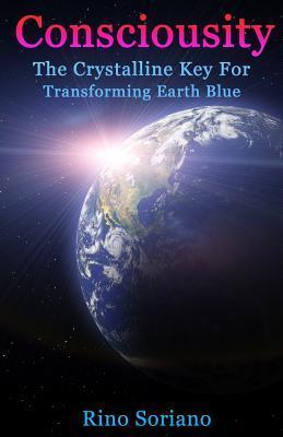 Consciousity: The Crystalline Key for Transforming Earth Blue  by  Rino Soriano