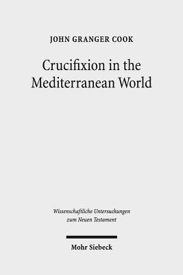 Crucifixion in the Mediterranean World John Granger Cook