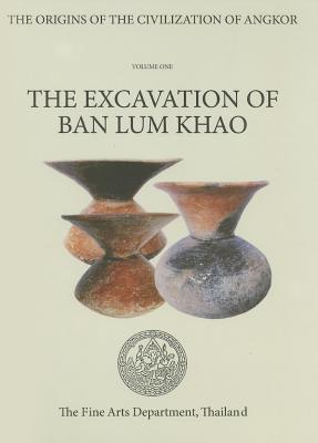 Origins of the Civilization of Angkor Volume 1: The Excavation of Ban Lum Khao  by  Charles Higham