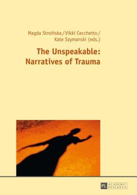 Unspeakable: Narratives of Trauma  by  Magda Stroinska