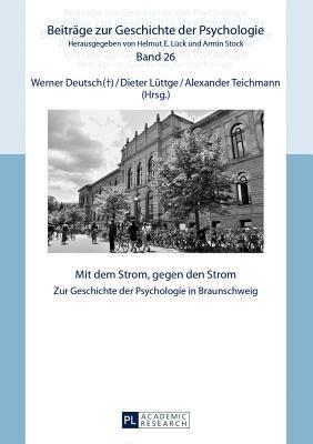 Mit Dem Strom, Gegen Den Strom: Zur Geschichte Der Psychologie in Braunschweig Werner Deutsch