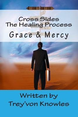 Cross Sides: The Healing Process--Grace & Mercy  by  Treyvon Knowles