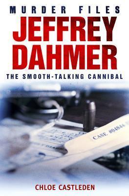Jeffrey Dahmer: The Smooth-Talking Cannibal Chloe Castleden