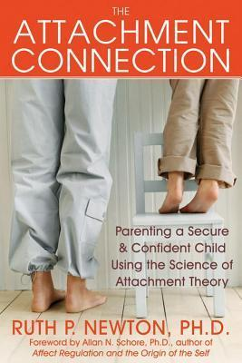Attachment Connection: Parenting a Secure and Confident Child Using the Science of Attachment Theory Ruth P. Newton