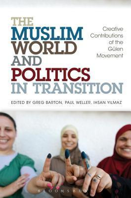 Muslim World and Politics in Transition: Creative Contributions of the Gulen Movement  by  Greg Barton