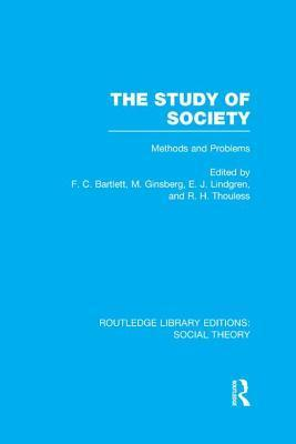 Study of Society: Methods and Problems, The: Methods and Problems F C Bartlett