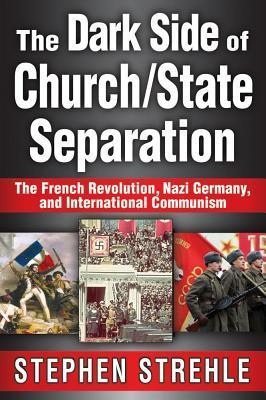 Dark Side of Church/State Separation  by  Stephen Strehle