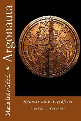 Argonauta: Apuntes Autobiograficos y Otras Cuestiones Maria Ines Gebel