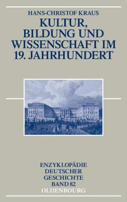 Kultur, Bildung Und Wissenschaft Im 19. Jahrhundert Hans-Christof Kraus