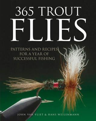 365 Trout Flies: Patterns and Recipes for a Year of Successful Fishing  by  Hans Weilenmann