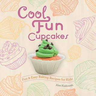 Cool Fun Cupcakes: : Fun & Easy Baking Recipes for Kids! Alex Kuskowski