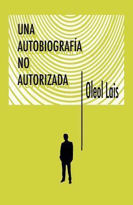 Una autobiografía no autorizada Oleol Lais