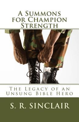 A Summons for Champion Strength: The Legacy of an Unsung Bible Hero  by  S.R. Sinclair
