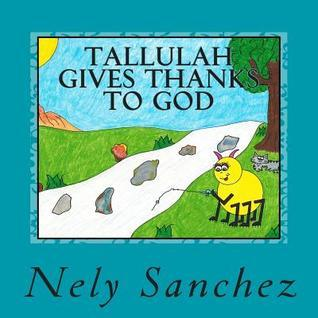 Tallulah Gives Thanks to God  by  Nely Sanchez