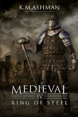 Ring of Steel (Medieval #4) K.M. Ashman