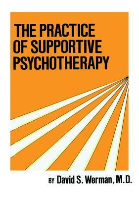Practice of Supportive Psychotherapy  by  David S. Werman
