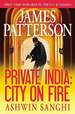 Private India: City on Fire (Private, #8)  by  James Patterson