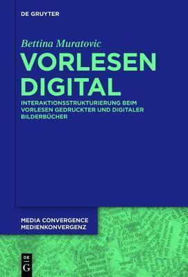 Vorlesen Digital Interaktionsstrukturierung Beim Vorlesen Gedruckter Und Digitaler Bilderbucher  by  Bettina Muratovic