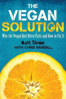 The Vegan Solution: Why the Vegan Diet Often Fails and How to Fix It  by  Matt   Stone