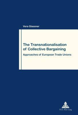 Transnationalisation of Collective Bargaining: Approaches of European Trade Unions Vera Glassner