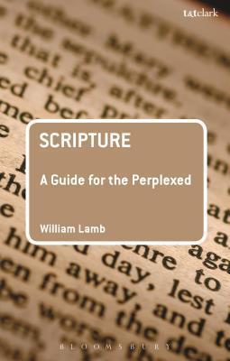 Scripture: A Guide for the Perplexed William R S Lamb