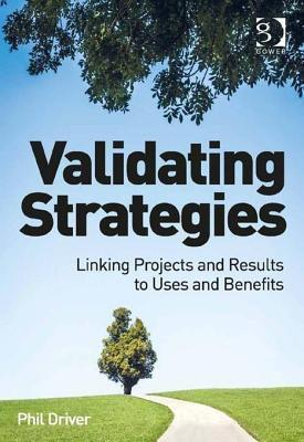 Validating Strategies: Linking Projects and Results to Uses and Benefits Phil Driver