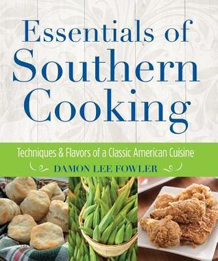 Essentials of Southern Cooking: Techniques and Flavors of a Classic American Cuisine Damon Lee Fowler
