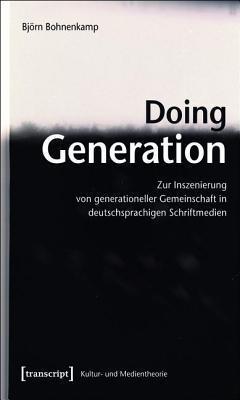 Doing Generation: Zur Inszenierung Von Generationeller Gemeinschaft in Deutschsprachigen Schriftmedien  by  Bjorn Bohnenkamp