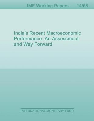 India S Recent Macroeconomic Performance: An Assessment and Way Forward  by  Muneesh Kapur