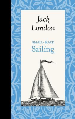 Small-Boat Sailing Jack London