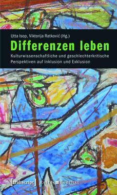 Differenzen Leben: Kulturwissenschaftliche Und Geschlechterkritische Perspektiven Auf Inklusion Und Exklusion  by  Utta Isop