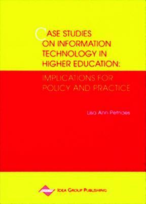 Case Studies on Information Technology in Higher Education: Implications for Policy and Practice  by  Lisa Ann Petrides