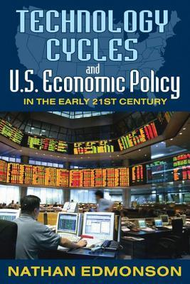 Technology Cycles and U.S. Economic Policy in the Early 21st Century Nathan Edmonson