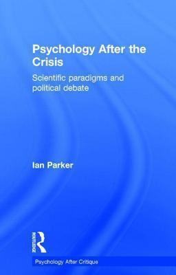Psychology After the Crisis: Scientific Paradigms and Political Debate  by  Ian Parker