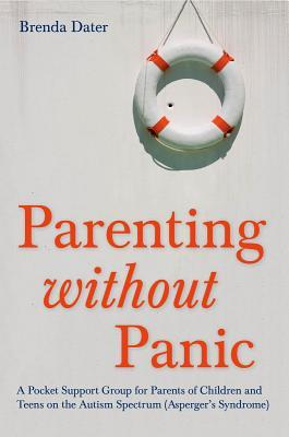 Parenting Without Panic: A Pocket Support Group for Parents of Children and Teens on the Autism Spectrum Brenda Dater