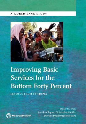 Improving Basic Services for the Bottom Forty Percent: Lessons from Ethiopia Qaiser Khan