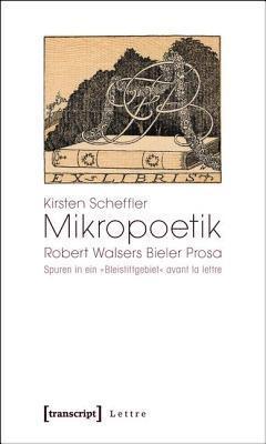 Mikropoetik: Robert Walsers Bieler Prosa. Spuren in Ein -Bleistiftgebiet- Avant La Lettre  by  Kirsten Scheffler