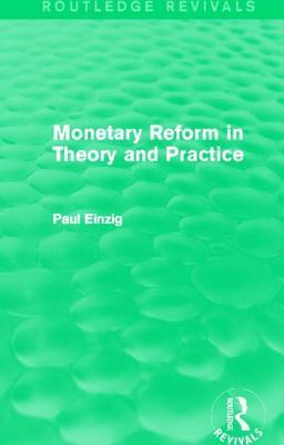 Monetary Reform in Theory and Practice Paul Einzig