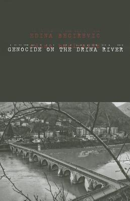 Genocide on the Drina River  by  Edina Becirevic