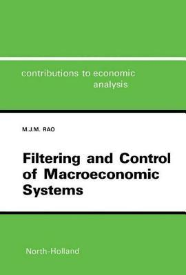 Filtering and Control of Macroeconomic Systems  by  M.J.Manohar Rao