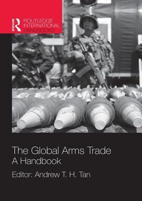 Global Arms Trade: A Handbook Andrew T.H. Tan