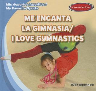 Me Encanta La Gimnasia / I Love Gymnastics  by  Ryan Nagelhout