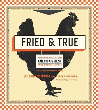 Fried & True: More Than 50 Recipes for Americas Best Fried Chicken and Sides  by  Lee Brian Schrager