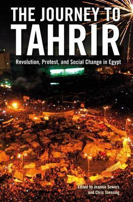 Journey to Tahrir: Revolution, Protest, and Social Change in Egypt Jeannie Sowers