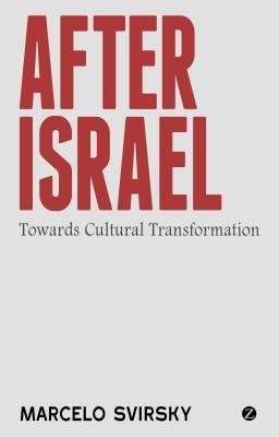 After Israel: Towards Cultural Transformation Marcelo Svirsky