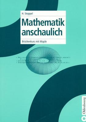 Mathematik Anschaulich: Bruckenkurs Mit Maple  by  Hannes Stoppel