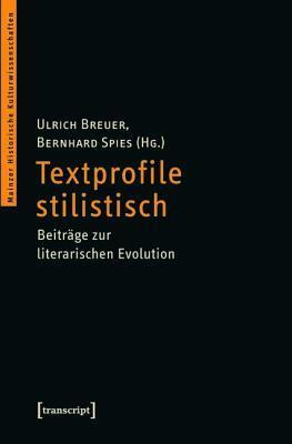 Textprofile Stilistisch: Beitrage Zur Literarischen Evolution  by  Ulrich Breuer