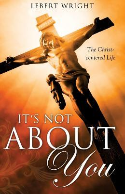 Its Not about You  by  Lebert Wright
