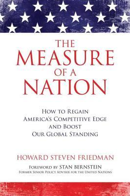 Measure of a Nation: How to Regain Americas Competitive Edge and Boost Our Global Standing  by  Howard Steven Friedman
